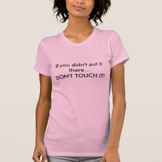 Si vous ne le mettiez pas là… NE LE TOUCHEZ PAS ! T-shirt
