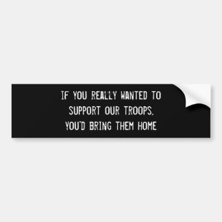 si vous vouliez vraiment soutenir nos troupes autocollant de voiture