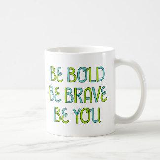 Soyez audacieux, soyez courageux, soyez vous mug