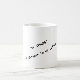 """""""SOYEZ FORT"""" je chuchotent à mon café - tasse de"""