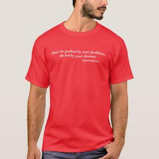 Soyez mené par votre citation de rêves t-shirt