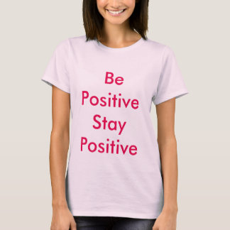 Soyez T-shirt positif de positif de séjour