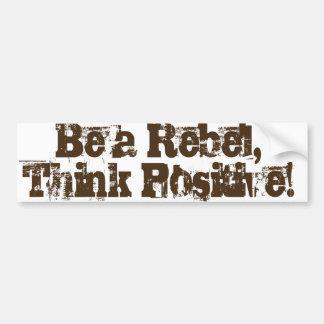 Soyez un rebelle, pensez le positif ! autocollant de voiture