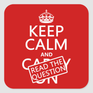 Sticker Carré Gardez le calme et lisez la question (toutes les