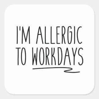 Sticker Carré Je suis allergique aux jours ouvrables