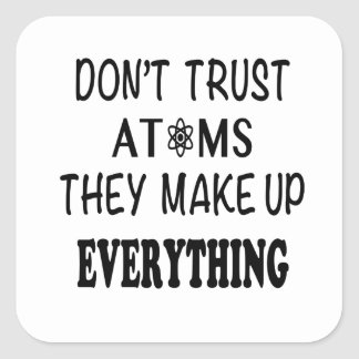 Sticker Carré Ne faites pas confiance aux atomes qu'ils