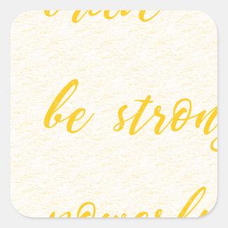 Sticker Carré soyez courageux soit fort soit puissant