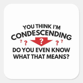 Sticker Carré Vous pensez que je suis avec condescendance