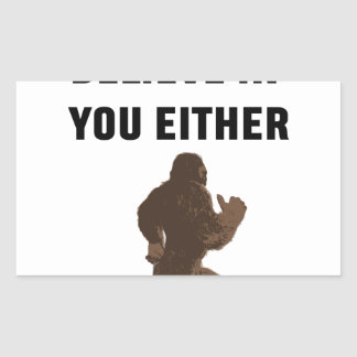 Sticker Rectangulaire Bigfoot ne croit pas en vous non plus !
