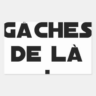 Sticker Rectangulaire Des Gâches de Là ! - Jeux de Mots - Francois Ville