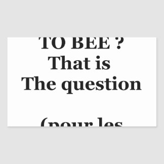 Sticker Rectangulaire TO BEE OR NOT TO BEE ? That is the question