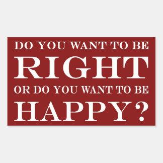 Sticker Rectangulaire Voulez-vous avoir raison ou heureux ? 027