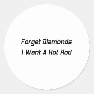 Sticker Rond Oubliez les diamants que je veux un hot rod