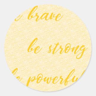 Sticker Rond soyez courageux soit fort soit puissant