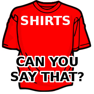 Shirts - Can You Say That?