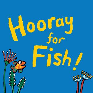 Hooray for fish