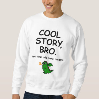 Sweatshirt Cool story bro, next time add some dragons