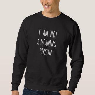 Sweatshirt Je ne suis pas une personne de matin