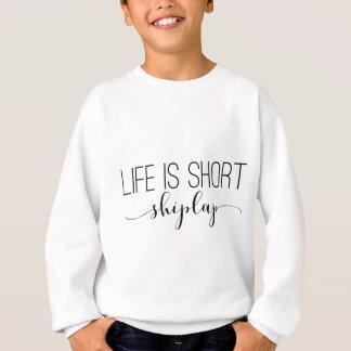 Sweatshirt La vie est courte.  shiplap.