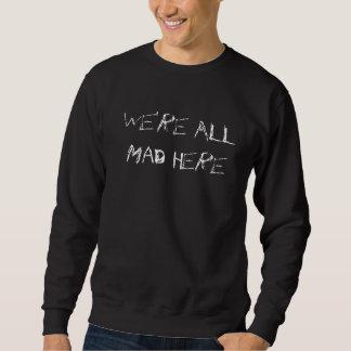 Sweatshirt Nous sommes tous fous ici