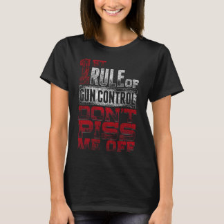T-shirt 1st rule gun control don't piss me of