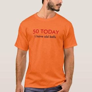 T-shirt 50 aujourd'hui j'ai de vieilles boules !