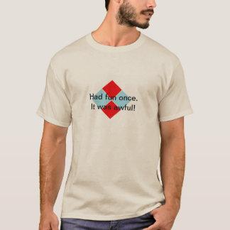 T-shirt A eu l'amusement par le passé. Il était terrible !