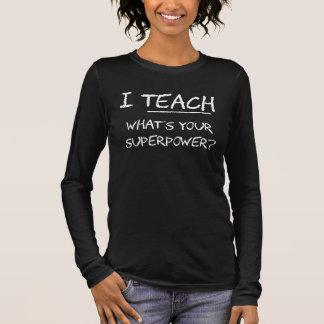 T-shirt À Manches Longues J'enseigne ce qui est la votre superpuissance ?