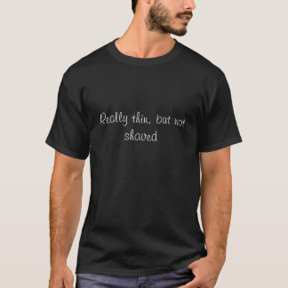 T-shirt Amincissez vraiment, mais non rasé (l'obscurité)