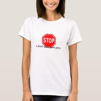 T-shirt Arrêt ! Je ne date pas de pauvres types des dames