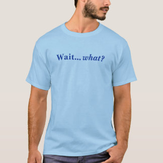 T-shirt Attente… ce qui ?