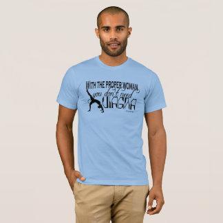 T-shirt Avec la femme appropriée vous n'avez pas besoin de