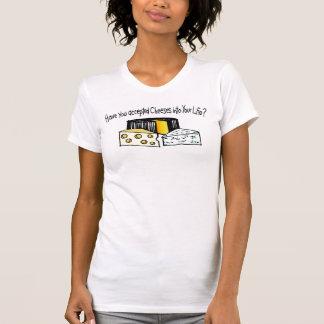 T-shirt Avez-vous accepté des fromages dans votre vie ?