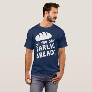 T-shirt Avez-vous dit le pain à l'ail ?