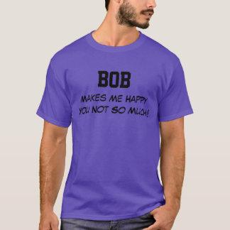 T-shirt Bob me rend heureux