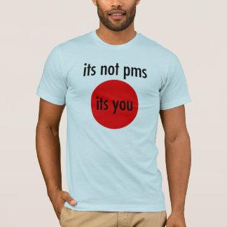 T-shirt Ce n'est pas PMS que c'est VOUS