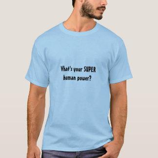 T-shirt Ce qui est votre puissance humaine SUPERBE