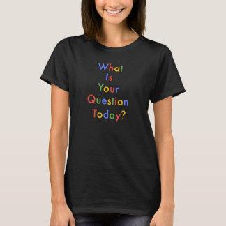 """T-shirt """"Ce qui est votre question aujourd'hui ?"""" Chemise"""