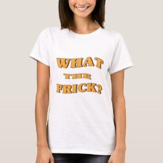 T-shirt Ce qui le Frick ?