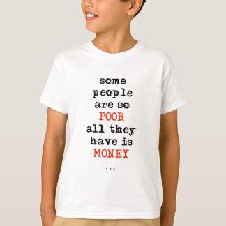 T-shirt Certains sont ainsi les pauvres tous qu'ils ont