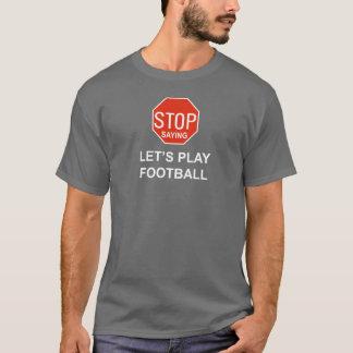 T-shirt cessez de dire jouons au football