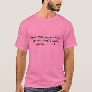 T-shirt c'est ce qui se produit quand vous lavez rouge et