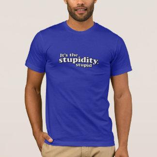 T-shirt C'est la stupidité, stupide