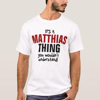 T-shirt C'est une chose de Matthias que vous ne