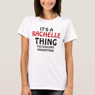 T-shirt C'est une chose de Rachelle que vous ne