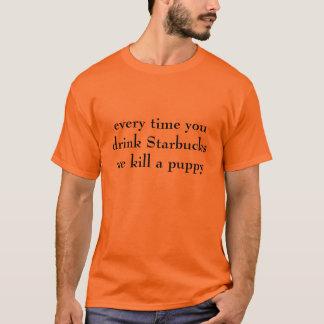 T-shirt chaque fois que vous buvez la mise à mort de