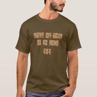T-shirt conduisez tous terrains ou rentrez à la maison
