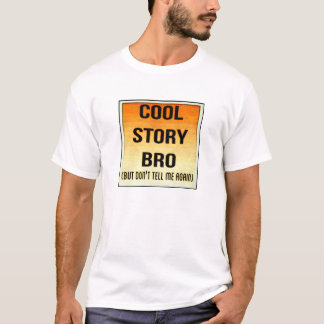 T-shirt Cool story bro !
