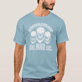 T-shirt Crânes d'archéologie : Nous la creusons
