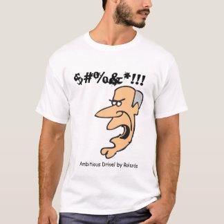 T-shirt d2, $#%&* ! ! ! , Radotage ambitieux par Rolands